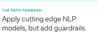 Apply cutting edge NLP models, but add guardrails.