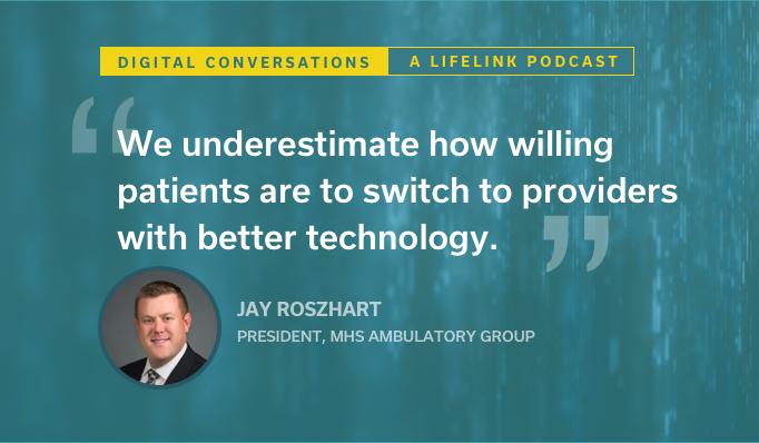 """Jay Roszhart: """"We underestimate how willing patients are to switch to providers with better technology."""""""